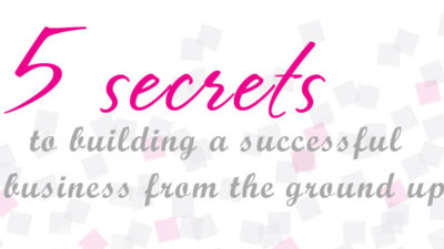 5 secrets to building a successful business