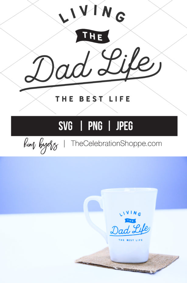 Fathers Day SVG - Living the Dad Life | Crafting with Kim Byers at The Celebration Shoppe